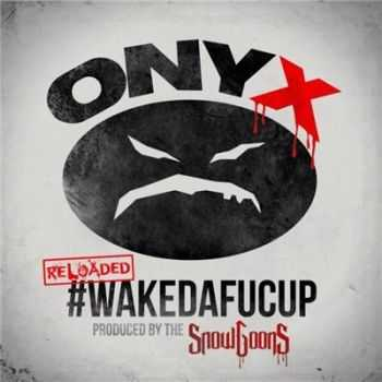 Onyx - #WakeDaFucUp (Reloaded) (2016)