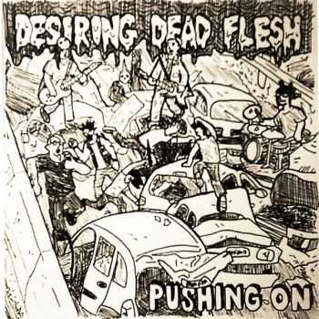 Desiring Dead Flesh - Pushing On (2016)