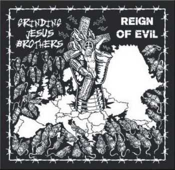 Grinding Jesus Brothers - Reign Of Evil (2016)