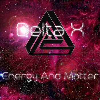 Delta X - Energy And Matter (2016)