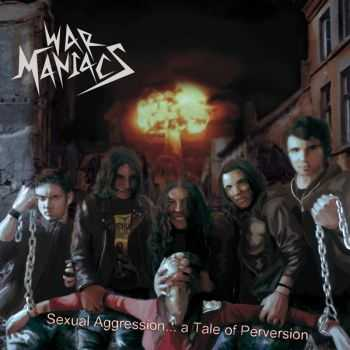 War Maniacs - Sexual Aggression... a Tale of Perversion(demo 2012)