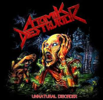 Atomik Destruktor - Unnatural Disorder (2015)