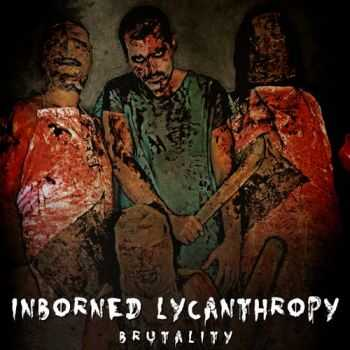 Inborned Lycanthropy - Brutality (2014) (LOSSLESS)