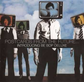 Be Bop Deluxe - Postcards From The Future� Introducing Be Bop Deluxe (2004)