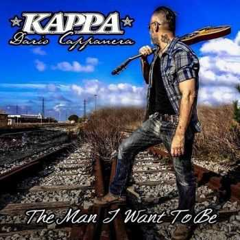 Kappa Dario Cappanera - The Man I Want To Be (2016)