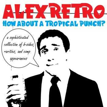 Alex Retro - How About A Tropical Punch? (EP) (2013)