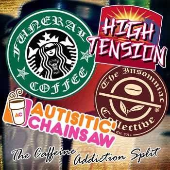 Autistic Chainsaw / High Tension / The Insomniac Collective / The Füneral Coffee - The Caffeine Addiction (Split) (2016)