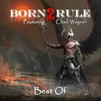 Born2Rule feat. Chad Wagner - Best Of (2016)