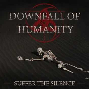 Downfall of Humanity - Suffer the Silence (2016)