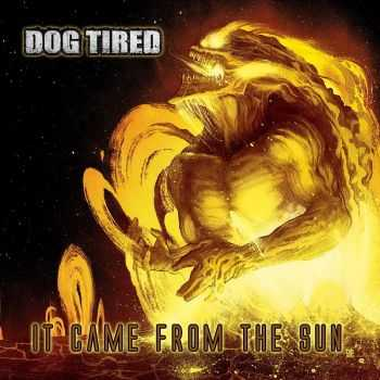 Dog Tired - It Came From The Sun (2016)