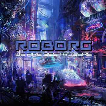 Roborg – We Are Destroyers (2016)