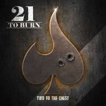 21 To Burn - Two To The Chest (2016)