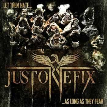 Just One Fix - Let Them Hate ... So Long As They Fear (2016)