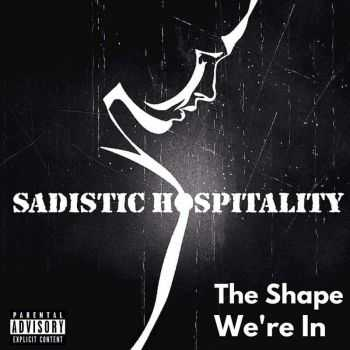 Sadistic Hospitality - The Shape We're In (2016)