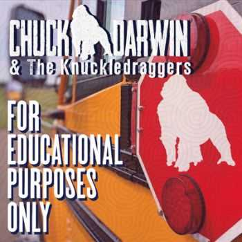 Chuck Darwin & the Knuckle Draggers - For Educational Purposes Only (2015)