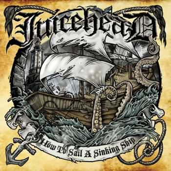 Juicehead - How To Sail A Sinking Ship (2011)