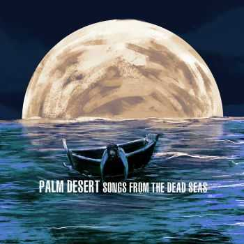 Palm Desert - Songs From The Dead Seas (2016)
