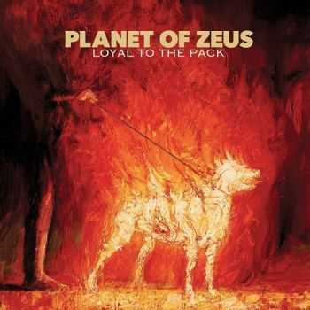 Planet Of Zeus - Loyal To The Pack (2016)