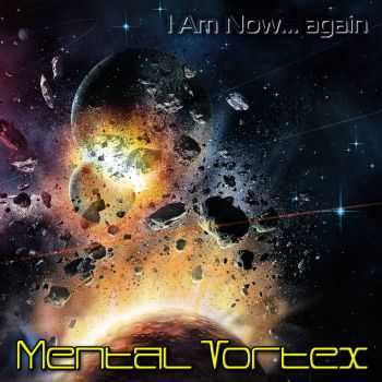 Mental Vortex - I Am Now... Again (2016)