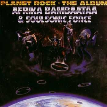 Afrika Bambaataa & Soulsonic Force - Planet Rock-The Album 1986 (Remastered 2005)