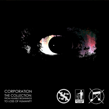 Corporation - The Collection: From Humble Beginnings to Loss of Humanity (2016)
