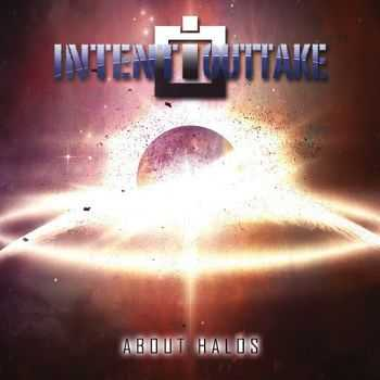 Intent:Outtake - About Halos (2016)