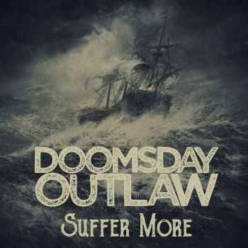 Doomsday Outlaw - Suffer More (2016)