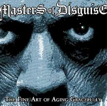 Masters Of Disguise - The Fine Art of Aging Gracefully (2016)