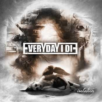 Everyday I Die - Isolation (2016)