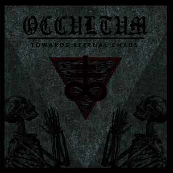 Occultum - Towards Eternal Chaos (2016)