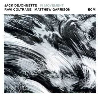 Jack DeJohnette, Ravi Coltrane, Matthew Garrison - In Movement (2016)