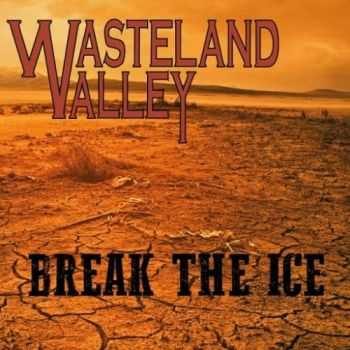 Wasteland Valley - Break the Ice (2016)
