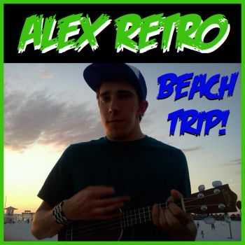 Alex Retro - Beach Trip! (EP) (2012)