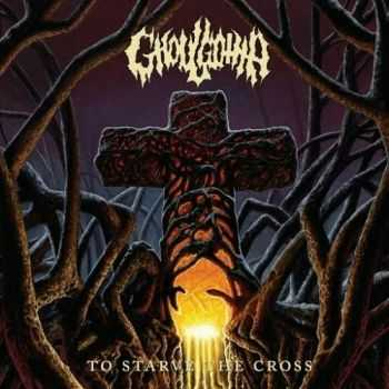 Ghoulgotha - To Starve the Cross (2016)