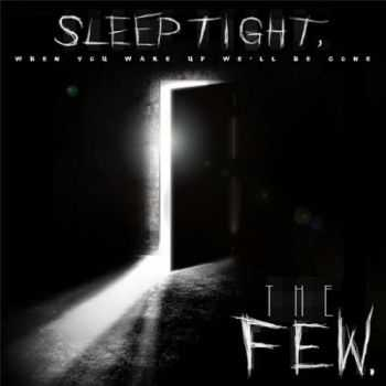 The Few - Sleep Tight, When You Wake up We'll Be Gone (2016)
