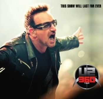 U2 - This Show Will Last For Ever (2011)