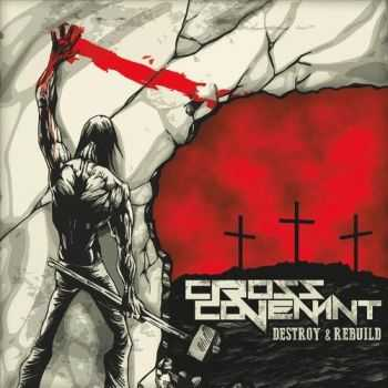 Cross Covenant - Destroy & Rebuild (2016)
