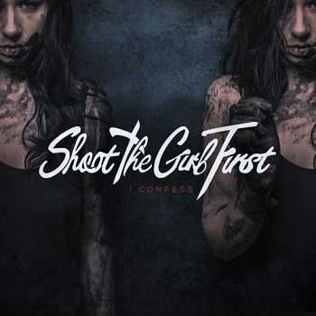 Shoot The Girl First - I Confess (2016)