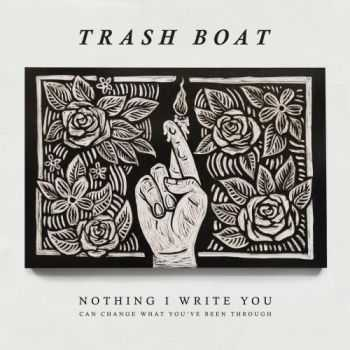 Trash Boat - Nothing I Write You Can Change What You've Been Through (2016)