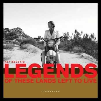 Ali Beletic - Legends Of These Lands Left To Live (2016)