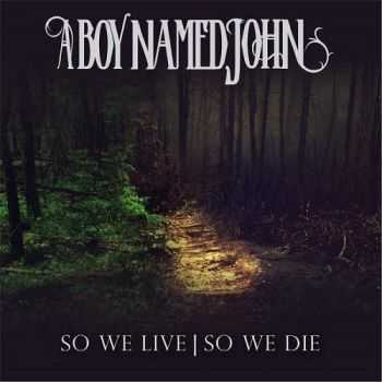 A Boy Named John - So We Live | So We Die (2016)