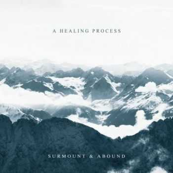 A Healing Process - Surmount & Abound (2016)