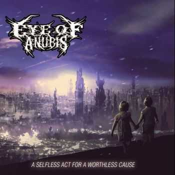 Eye Of Anubis - A Selfless Act For A Worthless Cause (2016)