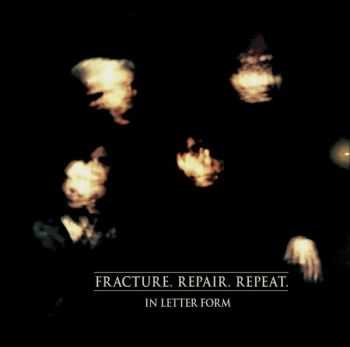In Letter Form – Fracture.Repair.Repeat (2016)