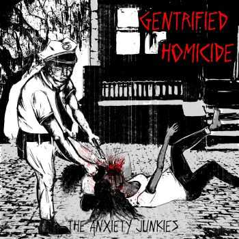 The Anxiety Junkies - Gentrified Homicide (2016)