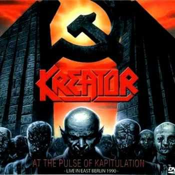 Kreator - At The Pulse Of Kapitulation  (2008) (Live in East Berlin 1990) Mp3+Lossless
