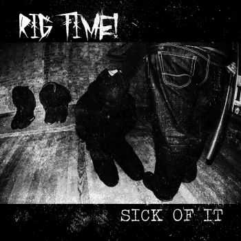 RIG TIME! - SICK OF IT (2016)