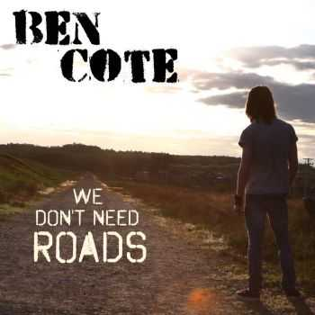 Ben Cote - We Don't Need Roads (2016)