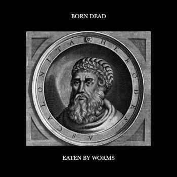 BORN DEAD - Eaten By Worms [ep] (2016)