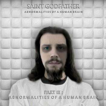 Saint Godfather - Part 3: Abnormalities Of A Human Brain (2016)